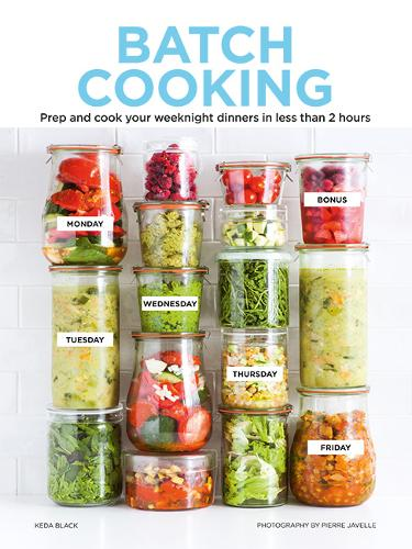 Batch Cooking: Prep and Cook Your Weeknight Dinners in Less Than 2 Hours (Hardback)