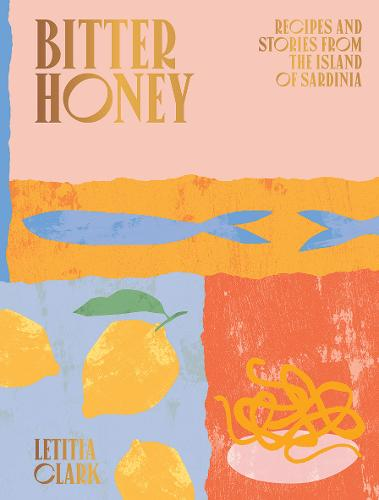 Bitter Honey: Recipes and Stories from the Island of Sardinia (Hardback)