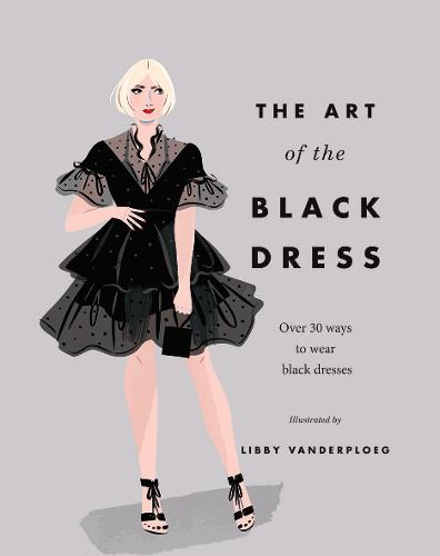 The Art of the Black Dress: Over 30 ways to wear a fashion staple (Hardback)
