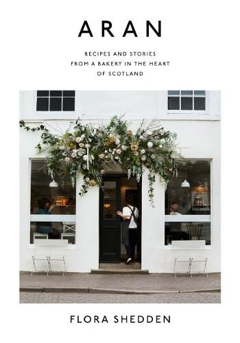 Aran: Recipes and Stories from a Bakery in the Heart of Scotland (Hardback)