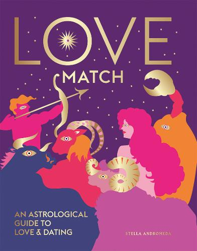 Love Match: An astrological guide to love and dating (Hardback)