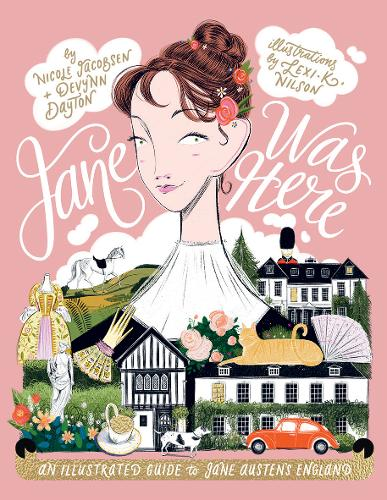 Jane Was Here: An illustrated guide to Jane Austen's England (Hardback)