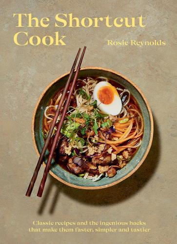 The Shortcut Cook: Classic Recipes and the Ingenious Hacks That Make Them Faster, Simpler and Tastier (Hardback)