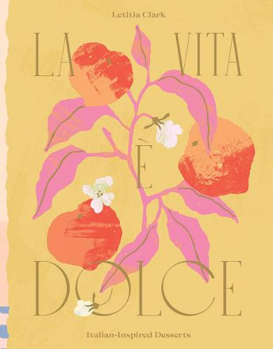 La Vita e Dolce: Italian-Inspired Desserts (Hardback)