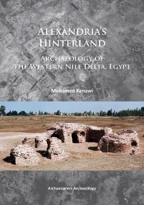 Alexandria's Hinterland: Archaeology of the Western Nile Delta, Egypt (Paperback)