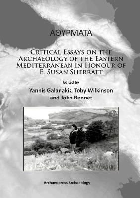 Athyrmata: Critical Essays on the Archaeology of the Eastern Mediterranean in Honour of E. Susan Sherratt (Paperback)