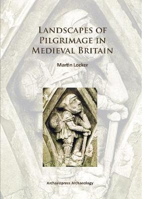 Landscapes of Pilgrimage in Medieval Britain (Paperback)