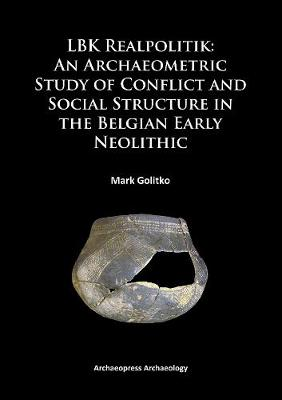 LBK Realpolitik: An Archaeometric Study of Conflict and Social Structure in the Belgian Early Neolithic (Paperback)