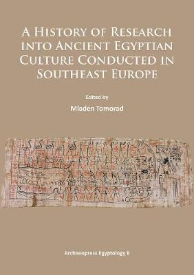 A History of Research Into Ancient Egyptian Culture in Southeast Europe - Archaeopress Egyptology 8 (Paperback)