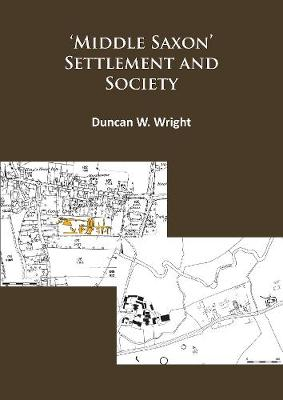Middle Saxon' Settlement and Society: The Changing Rural Communities of Central and Eastern England (Paperback)