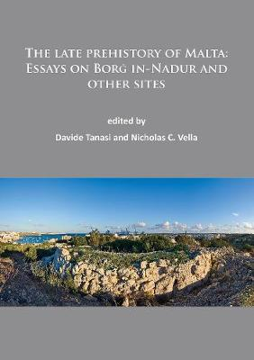The late prehistory of Malta: Essays on Borg in-Nadur and other sites (Paperback)