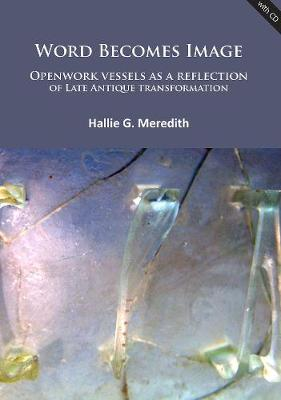 Word Becomes Image: Openwork vessels as a reflection of Late Antique transformation (Paperback)
