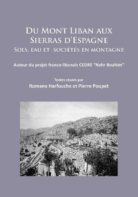 """Du Mont Liban aux Sierras d'Espagne: Sols, eau et societes en montagne: Autour du projet franco-libanais CEDRE """"Nahr Ibrahim"""" (Paperback)"""