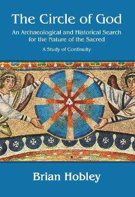 The Circle of God: An archaeological and historical search for the nature of the sacred: A study of continuity (Paperback)