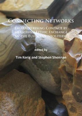 Connecting Networks: Characterising Contact by Measuring Lithic Exchange in the European Neolithic (Paperback)