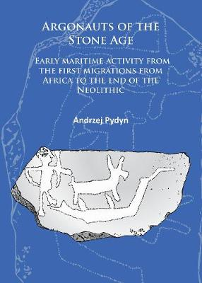 Argonauts of the Stone Age: Early maritime activity from the first migrations from Africa to the end of the Neolithic (Paperback)