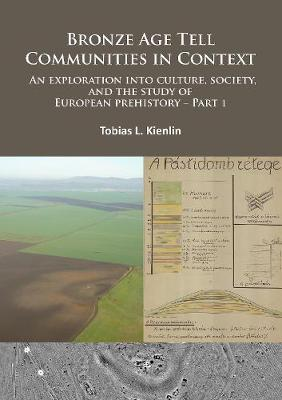 Bronze Age Tell Communities in Context - An Exploration Into Culture, Society and the Study of European Prehistory: Part 1 - Critique: Europe and the Mediterranean (Paperback)