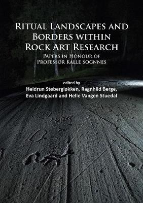 Ritual Landscapes and Borders within Rock Art Research: Papers in Honour of Professor Kalle Sognnes (Paperback)