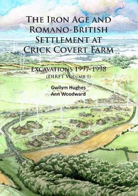 The Iron Age and Romano-British Settlement at Crick Covert Farm: Excavations 1997-1998: (DIRFT Volume I) (Paperback)