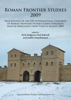 Roman Frontier Studies 2009: Proceedings of the XXI International Congress of Roman Frontier Studies (Limes Congress) held at Newcastle upon Tyne in August 2009 - Archaeopress Roman Archaeology 25 (Paperback)