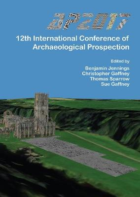 AP2017: 12th International Conference of Archaeological Prospection: 12th-16th September 2017, University of Bradford (Paperback)