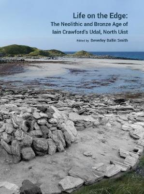 Life on the Edge: The Neolithic and Bronze Age of Iain Crawford's Udal, North Uist (Hardback)