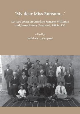 My dear Miss Ransom: Letters between Caroline Ransom Williams and James Henry Breasted, 1898-1935 (Paperback)