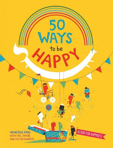 50 Ways to Feel Happy: Fun activities and ideas to build your happiness skills (Paperback)
