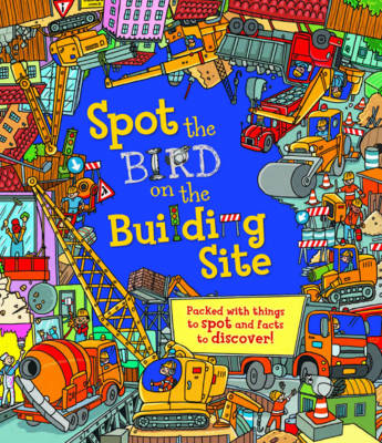 Spot The: Bird on the Building Site - Spot The (Hardback)