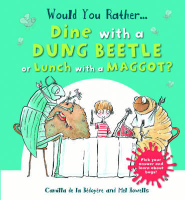 Would You Rather: Dine with a Dung Beetle or Lunch with a Maggot? (Hardback)