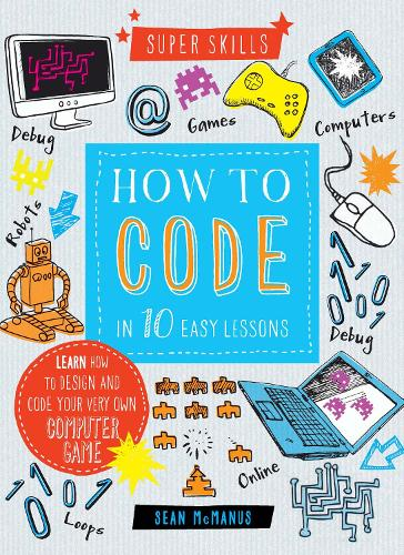 Super Skills: How to Code in 10 Easy Lessons (Spiral bound)