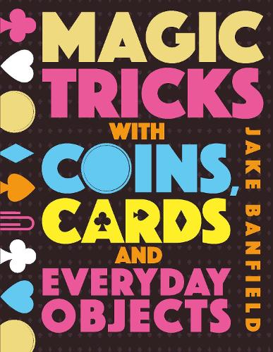 Magic Tricks with Coins, Cards and Everyday Objects (Hardback)