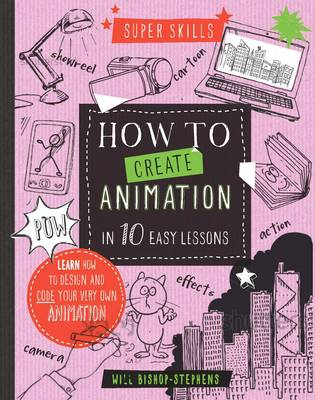 Super Skills: How to Create Animation in 10 Easy Lessons (Hardback)