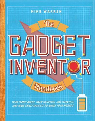 The Gadget Inventor Handbook (Hardback)