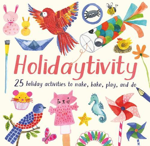 Holidaytivity: 25 holiday activities to make, bake, play and do (Paperback)