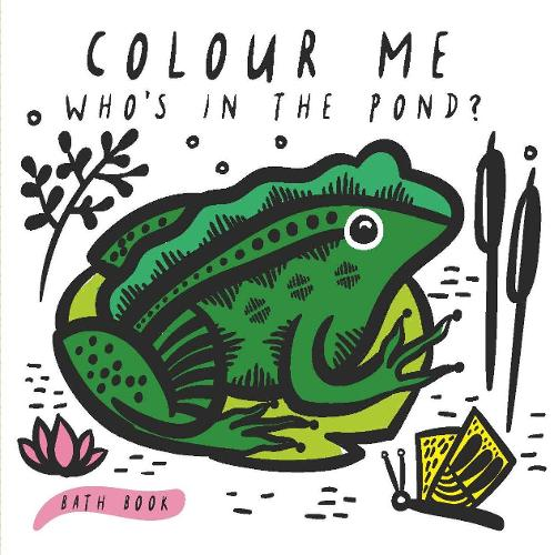 Colour Me: Who's in the Pond?: Baby's first Bath Book - Wee Gallery (Bath book)