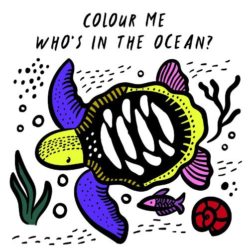 Colour Me: Who's in the Ocean?: Baby's First Bath Book - Wee Gallery Bath Books (Bath book)