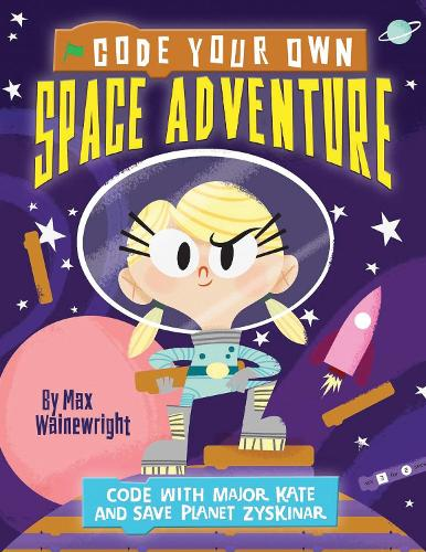 Code Your Own Space Adventure: Code with Major Kate and Save Planet Zyskinar - Little Coders (Paperback)