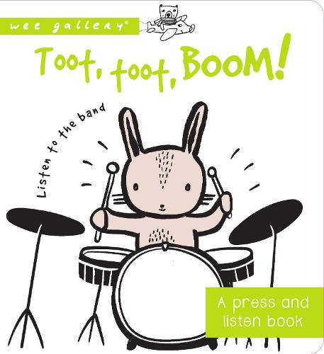 Toot, Toot, Boom! Listen to the Band: A Press and Listen Board Book - Wee Gallery (Board book)