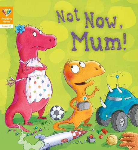Reading Gems: Not Now, Mum! (Level 2) - Reading Gems (Paperback)