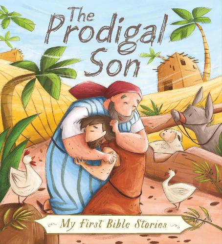 My First Bible Stories (Stories Jesus Told): The Prodigal Son - My First Bible Stories (Hardback)