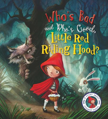 Fairytales Gone Wrong: Who's Bad and Who's Good, Little Red Riding Hood?: A Story about Stranger Danger - Fairytales Gone Wrong (Paperback)