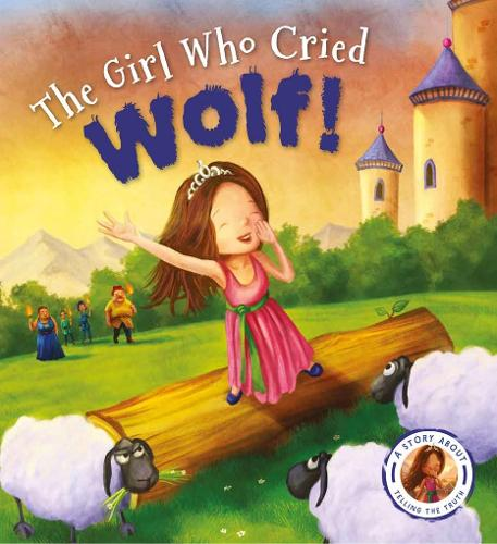 Fairytales Gone Wrong: The Girl Who Cried Wolf: A Story about Telling the Truth - Fairytales Gone Wrong (Paperback)