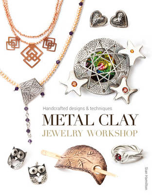 Metal Clay Jewelry Workshop: Handcrafted Designs and Techniques (Paperback)