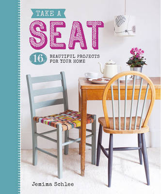 Take a Seat: 16 Beautiful Projects for Your Home (Paperback)