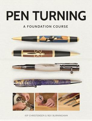 Pen Turning A Foundation Course By Kip Christensen Waterstones