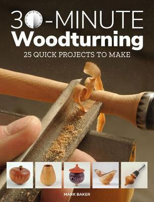 30-Minute Woodturning: 25 Quick Projects to Make (Paperback)