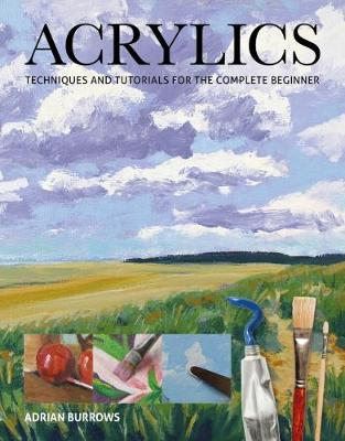 Acrylics: Techniques and Tutorials for the Complete Beginner (Paperback)