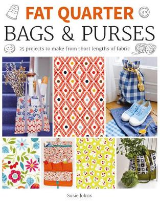 Fat Quarter: Bags & Purses: 25 Projects to Make from Short Lengths of Fabric - Fat Quarter (Paperback)
