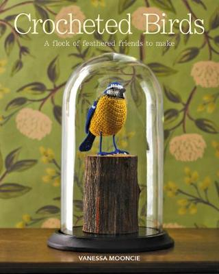 Crocheted Birds: A Flock of Feathered Friends to Make (Paperback)
